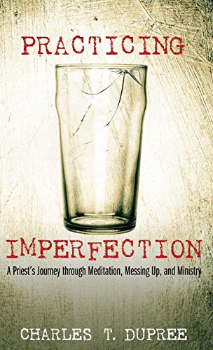 Practicing Imperfection: Charles T. Dupree
