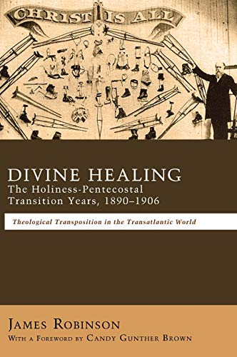 9781498264730: Divine Healing: The Holiness-Pentecostal Transition Years, 1890-1906