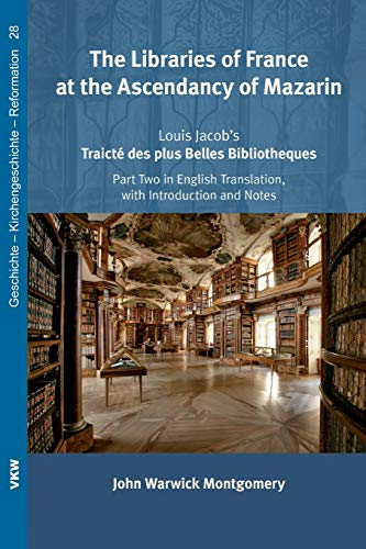 The Libraries of France at the Ascendancy of Mazarin (Paperback): John Warwick Montgomery
