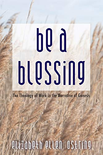 9781498278706: Be a Blessing: The Theology of Work in the Narrative of Genesis