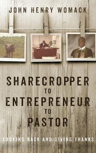 9781498279178: Sharecropper to Entrepreneur to Pastor