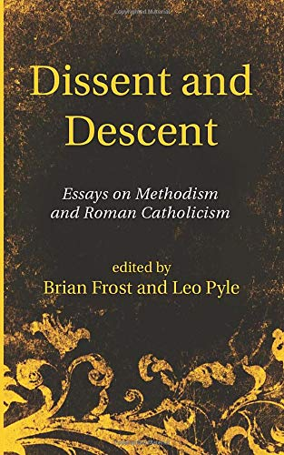 Dissent and Descent: Essays on Methodism and: Frost, Brian (Editor)/