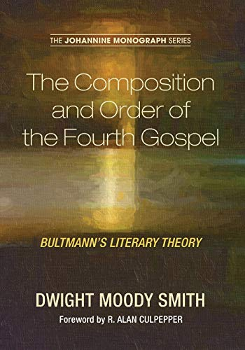 9781498281157: The Composition and Order of the Fourth Gospel: Bultmann's Literary Theory (Johannine Monograph)