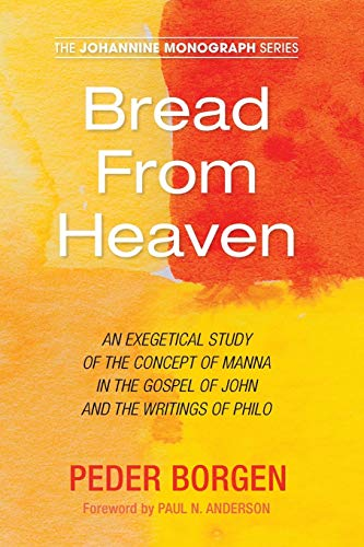 Bread From Heaven: An Exegetical Study of the Concept of Manna in the Gospel of John and the ...