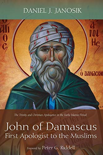 9781498289825: John of Damascus, First Apologist to the Muslims: The Trinity and Christian Apologetics in the Early Islamic Period