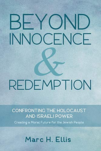 9781498294898: Beyond Innocence & Redemption: Confronting the Holocaust and Israeli Power: Creating a Moral Future for the Jewish People