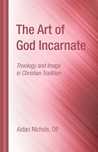 9781498297479: The Art of God Incarnate: Theology and Image in Christian Tradition