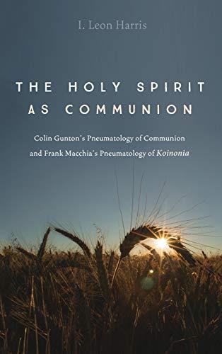 The Holy Spirit As Communion: Colin Gunton?s Pneumatology of Communion and Frank Macchia?s ...