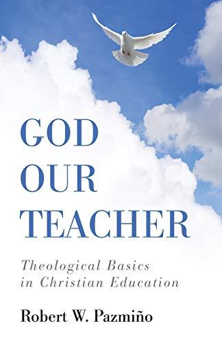 9781498297714: God Our Teacher: Theological Basics in Christian Education