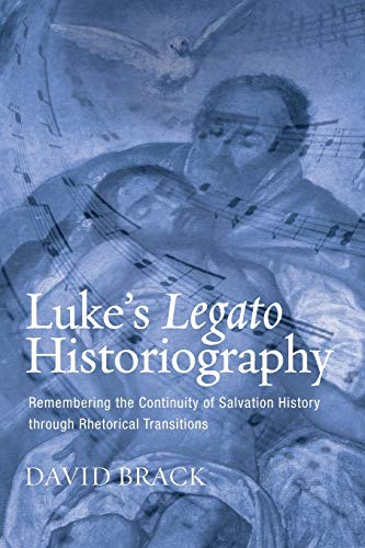 Luke's Legato Historiography: Remembering the Continuity of Salvation History through ...