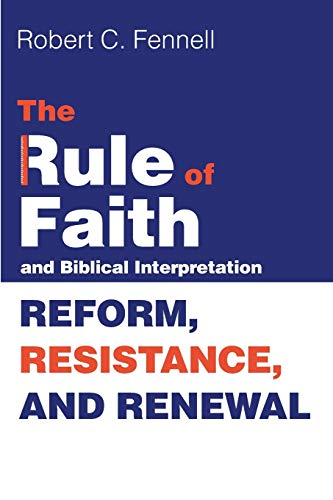 9781498299619: The Rule of Faith and Biblical Interpretation: Reform, Resistance, and Renewal