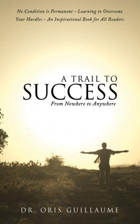 9781498403559: A Trail to Success: From Nowhere to Anywhere