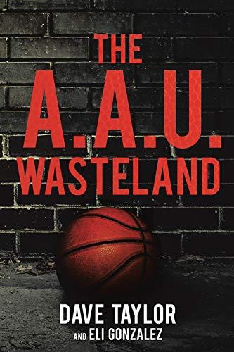 The A.A.U. Wasteland: Taylor, Dave; Gonzalez, Eli