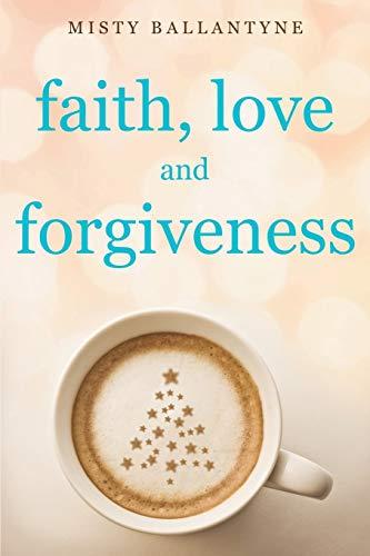 9781498405324: Faith, Love and Forgiveness