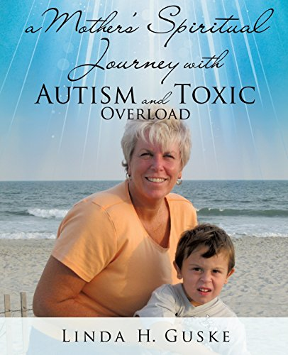 A Mother's Spiritual Journey with Autism and Toxic Overload: Guske, Linda H.