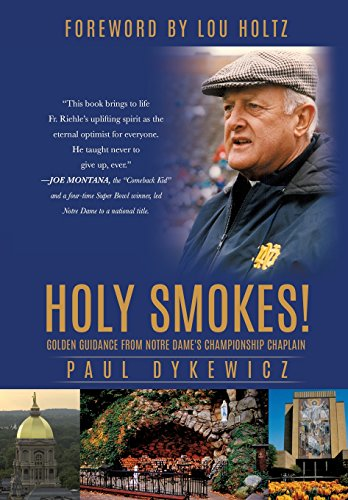 Holy Smokes!: Golden Guidance from Notre Dame's Championship Chaplain: Paul Dykewicz