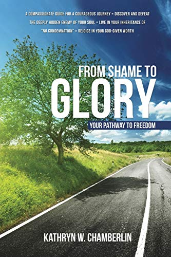 9781498410434: From Shame to Glory: Your Pathway to Freedom