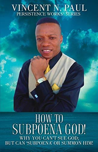 9781498411554: How to Subpoena God!