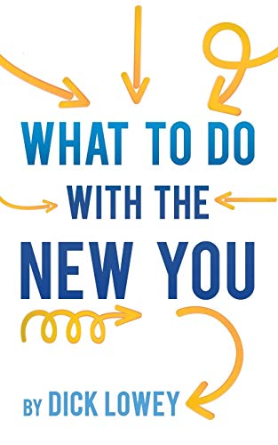 What to Do with the New You: Dick Lowey