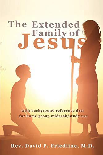 The Extended Family of Jesus: Friedline, M.D. Rev. David P.
