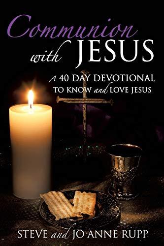 COMMUNION WITH JESUS: RUPP, STEVE, RUPP, JO ANNE