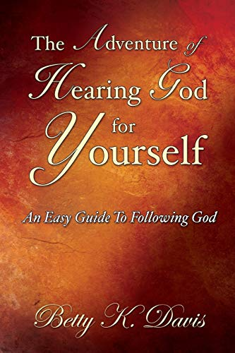 The Adventure Of Hearing God For Yourself: Davis, Betty K.