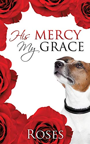 His Mercy, My Grace: Roses