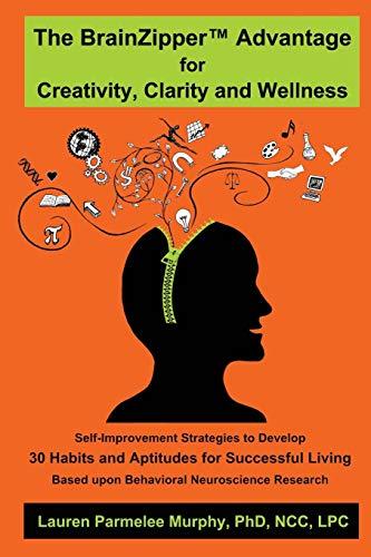 The BrainZipper TM Advantage for Creativity, Clarity and Wellness: Lauren Parmelee Murphy