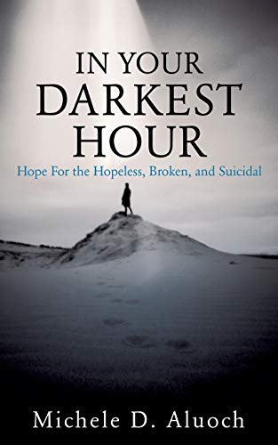 9781498433631: In Your Darkest Hour: Hope For the Hopeless, Broken, and Suicidal
