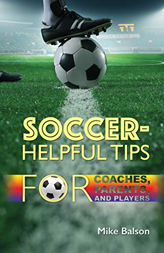 9781498434072: Soccer-Helpful Tips for Coaches, Parents, and Players
