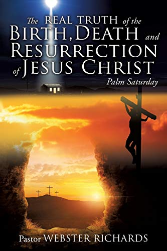 9781498437158: The REAL TRUTH of the BIRTH, DEATH and RESURRECTION of JESUS CHRIST