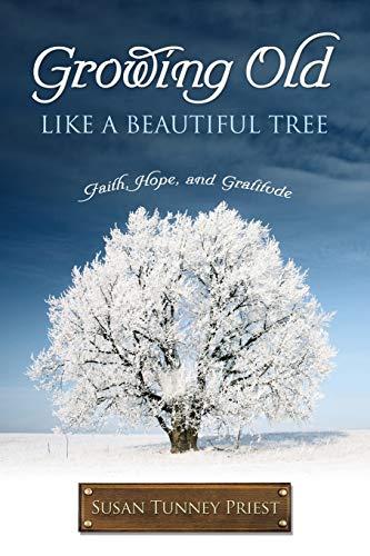 9781498439312: GROWING OLD LIKE A BEAUTIFUL TREE