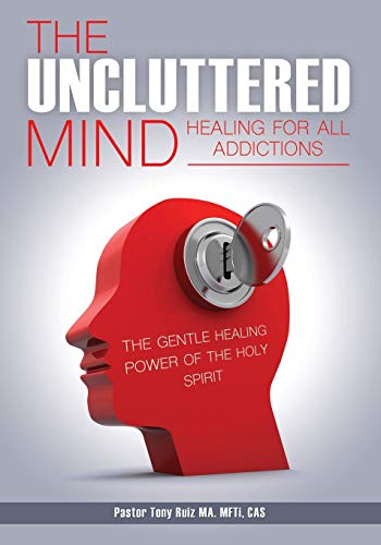 The Uncluttered Mind: Ruiz MA. MFTi CAS, Pastor Tony