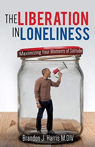 The Liberation In Loneliness: Harris M.DIV, Brandon J.