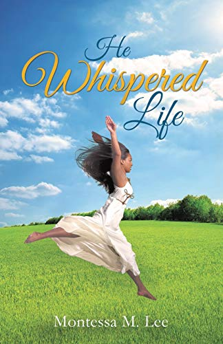 He Whispered Life: Lee, Montessa M.