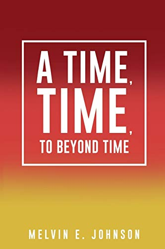 A Time, Time, To Beyond Time: Johnson, Melvin E
