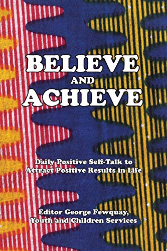 9781498444781: Believe And Achieve, Daily Positive Self-Talk To Attract Positive Results In Life