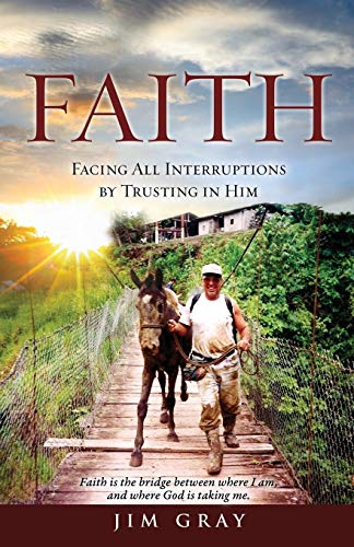 FAITH: Facing All Interruptions by Trusting in Him: Jim Gray