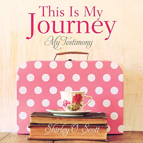 This Is My Journey: Shirley O. Scott