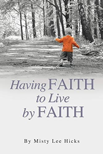 9781498457958: Having Faith to Live by Faith