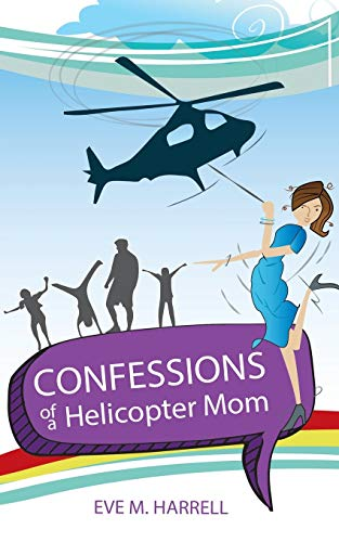9781498459792: Confessions of a Helicopter Mom