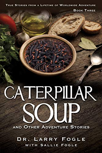 Caterpillar Soup and Other Adventure Stories: Fogle, Dr Larry Fogle with Sallie