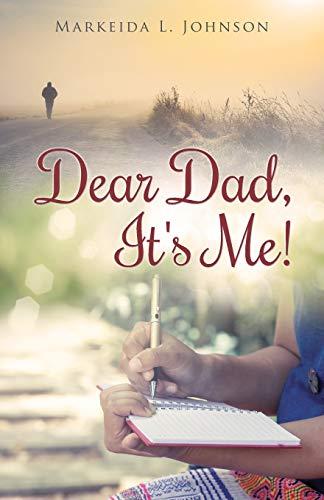 Dear Dad, It's Me!: Johnson, Markeida L.