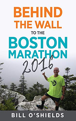 Behind the Wall to the Boston Marathon 2016: Bill O'Shields
