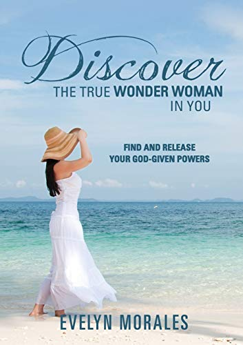 Discover the True Wonder Woman in You: Evelyn Morales