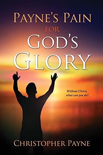 Payne's Pain for God's Glory: Payne, Christopher