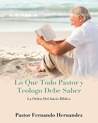 Lo Que Todo Pastor y Teologo Debe: Fernando Hernandez