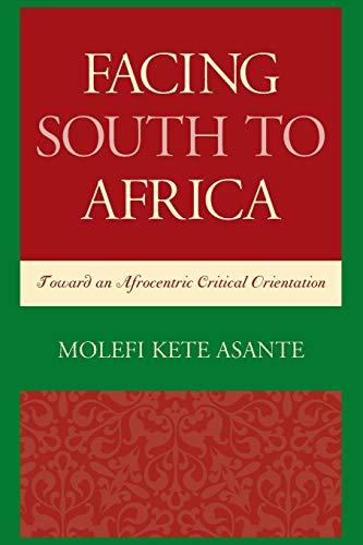 9781498501569: Facing South to Africa: Toward an Afrocentric Critical Orientation (Critical Africana Studies)