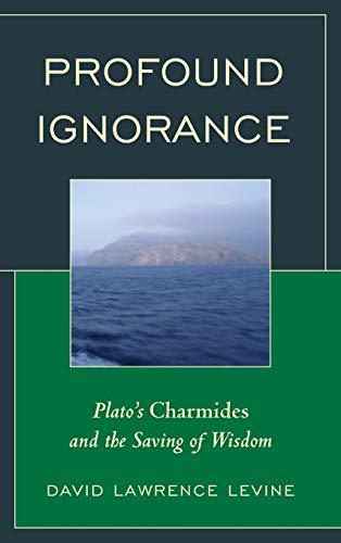 9781498501767: Profound Ignorance: Plato's Charmides and the Saving of Wisdom