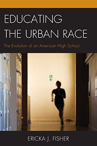 Educating the Urban Race: The Evolution of an American High School (Paperback): Ericka J. Fisher